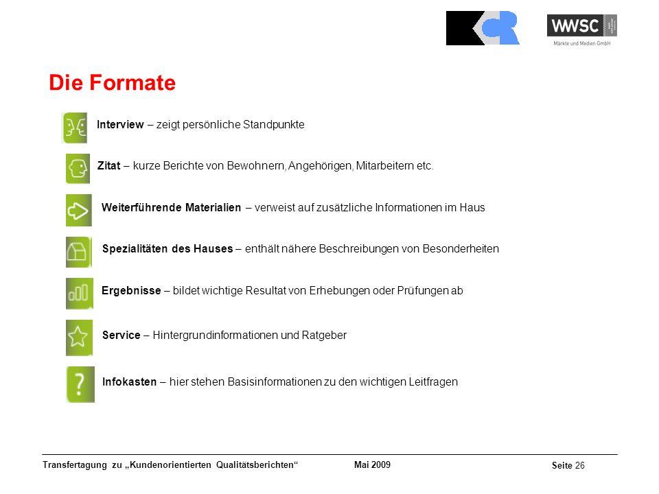 Mai 2009 Seite 26 Transfertagung zu Kundenorientierten Qualitätsberichten Die Formate Interview – zeigt persönliche Standpunkte Zitat – kurze Berichte