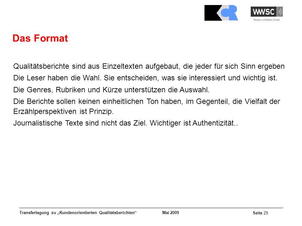 Mai 2009 Seite 29 Transfertagung zu Kundenorientierten Qualitätsberichten Das Format Qualitätsberichte sind aus Einzeltexten aufgebaut, die jeder für