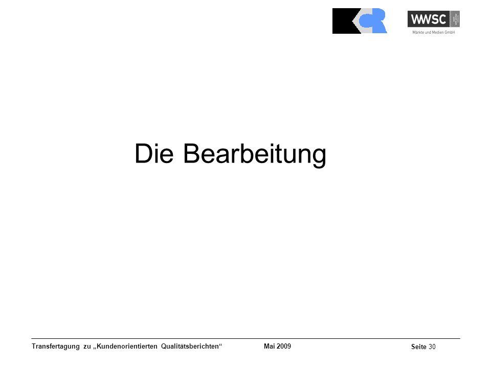 Mai 2009 Seite 30 Transfertagung zu Kundenorientierten Qualitätsberichten Die Bearbeitung