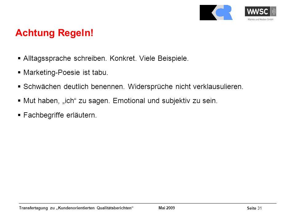 Mai 2009 Seite 31 Transfertagung zu Kundenorientierten Qualitätsberichten Achtung Regeln! Alltagssprache schreiben. Konkret. Viele Beispiele. Marketin