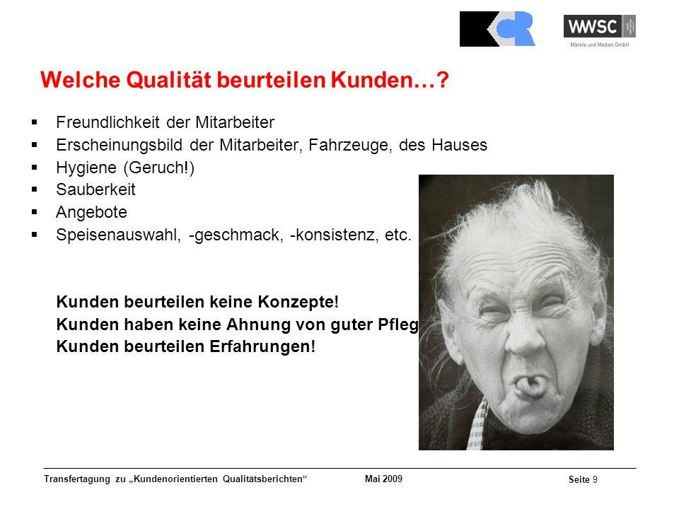Mai 2009 Seite 9 Transfertagung zu Kundenorientierten Qualitätsberichten Welche Qualität beurteilen Kunden…? Freundlichkeit der Mitarbeiter Erscheinun