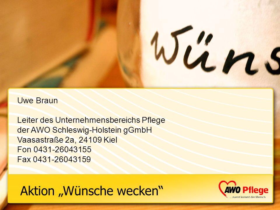 Aktion Wünsche wecken Uwe Braun Leiter des Unternehmensbereichs Pflege der AWO Schleswig-Holstein gGmbH Vaasastraße 2a, 24109 Kiel Fon 0431-26043155 F