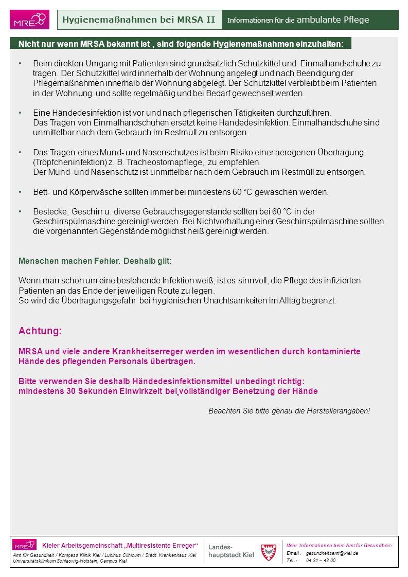 Hygienemaßnahmen bei MRSA II Informationen für die ambulante Pflege Kieler Arbeitsgemeinschaft Multiresistente Erreger Amt für Gesundheit / Kompass Klinik Kiel / Lubinus Clinicum / Städt.