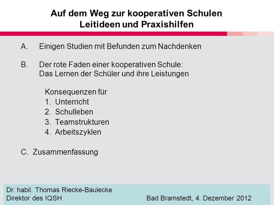 A.Einigen Studien mit Befunden zum Nachdenken B.Der rote Faden einer kooperativen Schule: Das Lernen der Schüler und ihre Leistungen Konsequenzen für