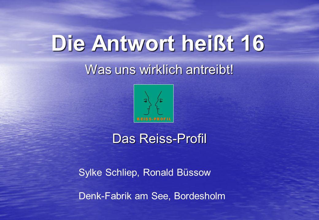 Sylke Schliep, Ronald Büssow Denk-Fabrik am See, Bordesholm Die Antwort heißt 16 Was uns wirklich antreibt! Das Reiss-Profil