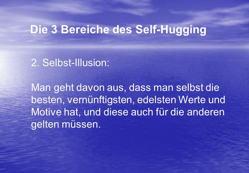 2. Selbst-Illusion: Man geht davon aus, dass man selbst die besten, vernünftigsten, edelsten Werte und Motive hat, und diese auch für die anderen gelt