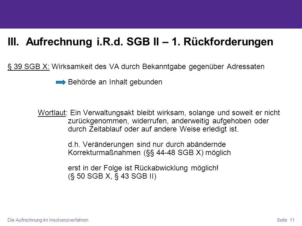 Die Aufrechnung im InsolvenzverfahrenSeite 11 III. Aufrechnung i.R.d. SGB II – 1. Rückforderungen § 39 SGB X: Wirksamkeit des VA durch Bekanntgabe geg