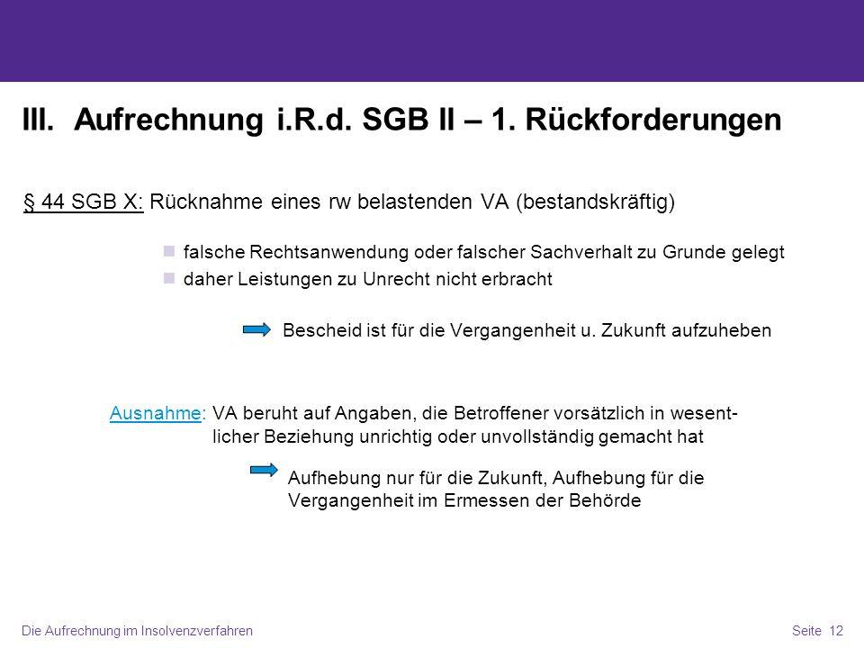Die Aufrechnung im InsolvenzverfahrenSeite 12 III. Aufrechnung i.R.d. SGB II – 1. Rückforderungen § 44 SGB X: Rücknahme eines rw belastenden VA (besta