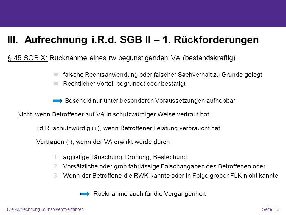 Die Aufrechnung im InsolvenzverfahrenSeite 13 III. Aufrechnung i.R.d. SGB II – 1. Rückforderungen § 45 SGB X: Rücknahme eines rw begünstigenden VA (be