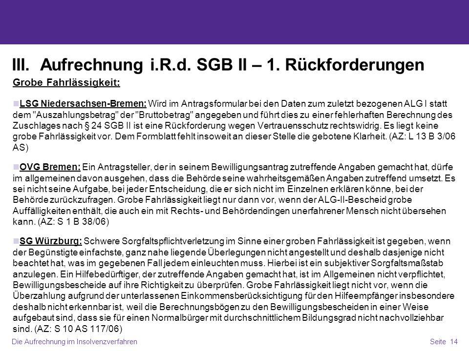 Die Aufrechnung im InsolvenzverfahrenSeite 14 III. Aufrechnung i.R.d. SGB II – 1. Rückforderungen Grobe Fahrlässigkeit: LSG Niedersachsen-Bremen: Wird