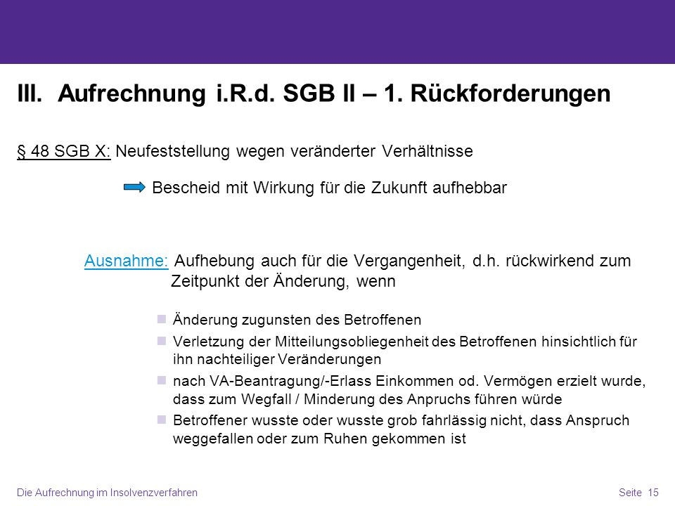 Die Aufrechnung im InsolvenzverfahrenSeite 15 III. Aufrechnung i.R.d. SGB II – 1. Rückforderungen § 48 SGB X: Neufeststellung wegen veränderter Verhäl