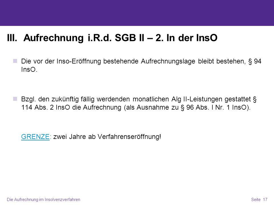 Die Aufrechnung im InsolvenzverfahrenSeite 17 III. Aufrechnung i.R.d. SGB II – 2. In der InsO Die vor der Inso-Eröffnung bestehende Aufrechnungslage b