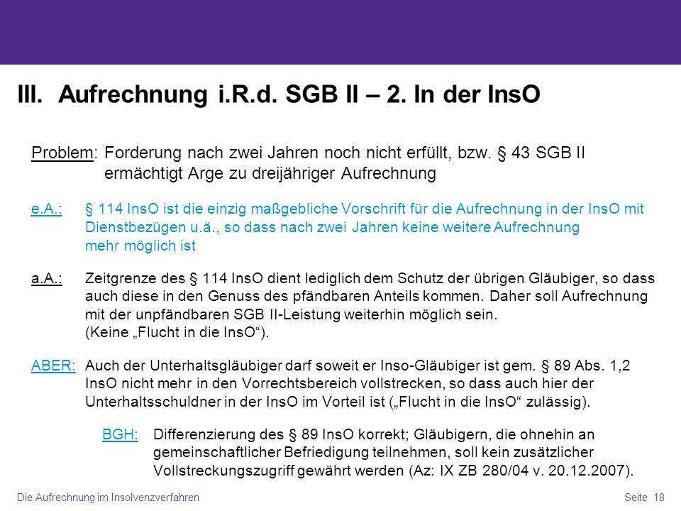 Die Aufrechnung im InsolvenzverfahrenSeite 18 III. Aufrechnung i.R.d. SGB II – 2. In der InsO Problem: Forderung nach zwei Jahren noch nicht erfüllt,