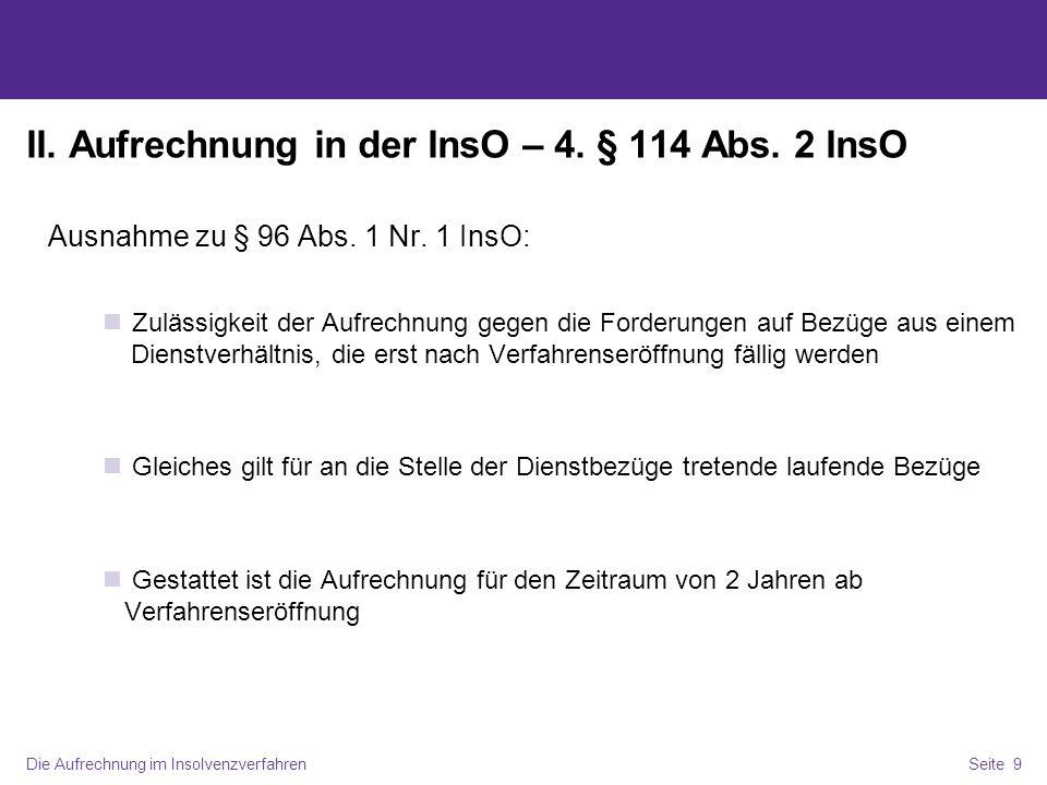 Die Aufrechnung im InsolvenzverfahrenSeite 9 II. Aufrechnung in der InsO – 4. § 114 Abs. 2 InsO Ausnahme zu § 96 Abs. 1 Nr. 1 InsO: Zulässigkeit der A