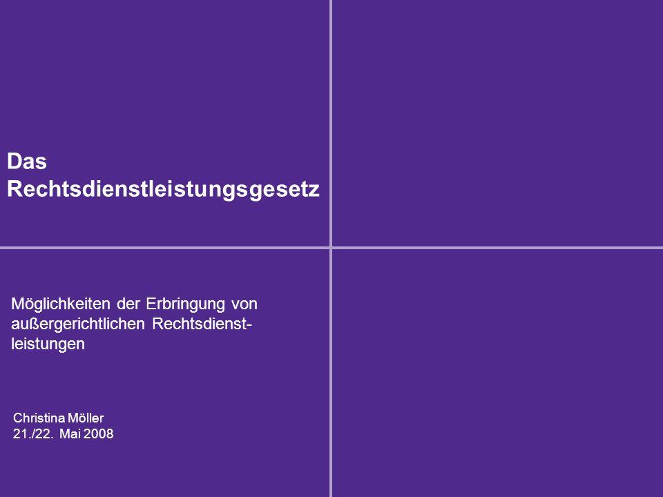 Das Rechtsdienstleistungsgesetz Christina Möller 21./22.