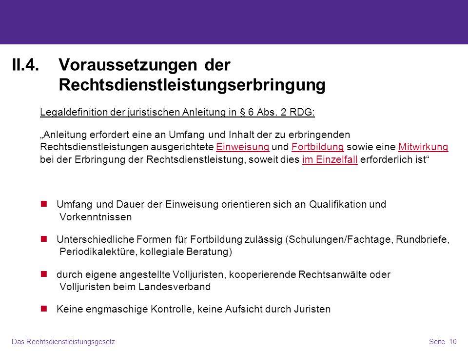 Das RechtsdienstleistungsgesetzSeite 10 II.4.Voraussetzungen der Rechtsdienstleistungserbringung Legaldefinition der juristischen Anleitung in § 6 Abs.