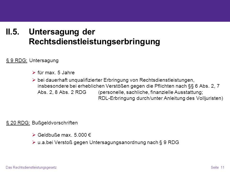 Das RechtsdienstleistungsgesetzSeite 11 II.5.Untersagung der Rechtsdienstleistungserbringung § 9 RDG:Untersagung für max.