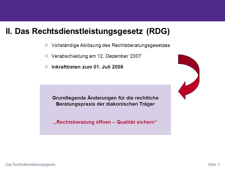 Das RechtsdienstleistungsgesetzSeite 5 II.1.Leitlinien der Gesetzgebung Umsetzung der Rechtsprechung des BVerfG Berücksichtigung europarechtlicher Vorgaben Verbraucherschutz / Schutz der Rechtspflege Außergerichtliche Rechtsdienstleistungen