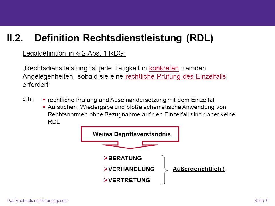 Das RechtsdienstleistungsgesetzSeite 6 II.2.Definition Rechtsdienstleistung (RDL) Legaldefinition in § 2 Abs.