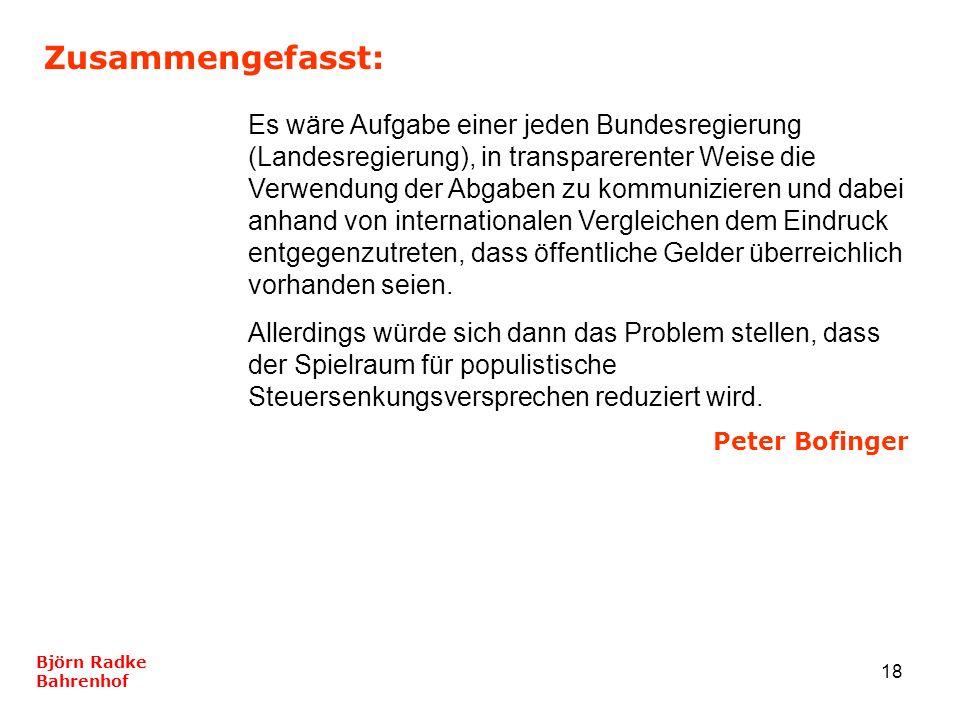 18 Zusammengefasst: Björn Radke Bahrenhof Es wäre Aufgabe einer jeden Bundesregierung (Landesregierung), in transparerenter Weise die Verwendung der A
