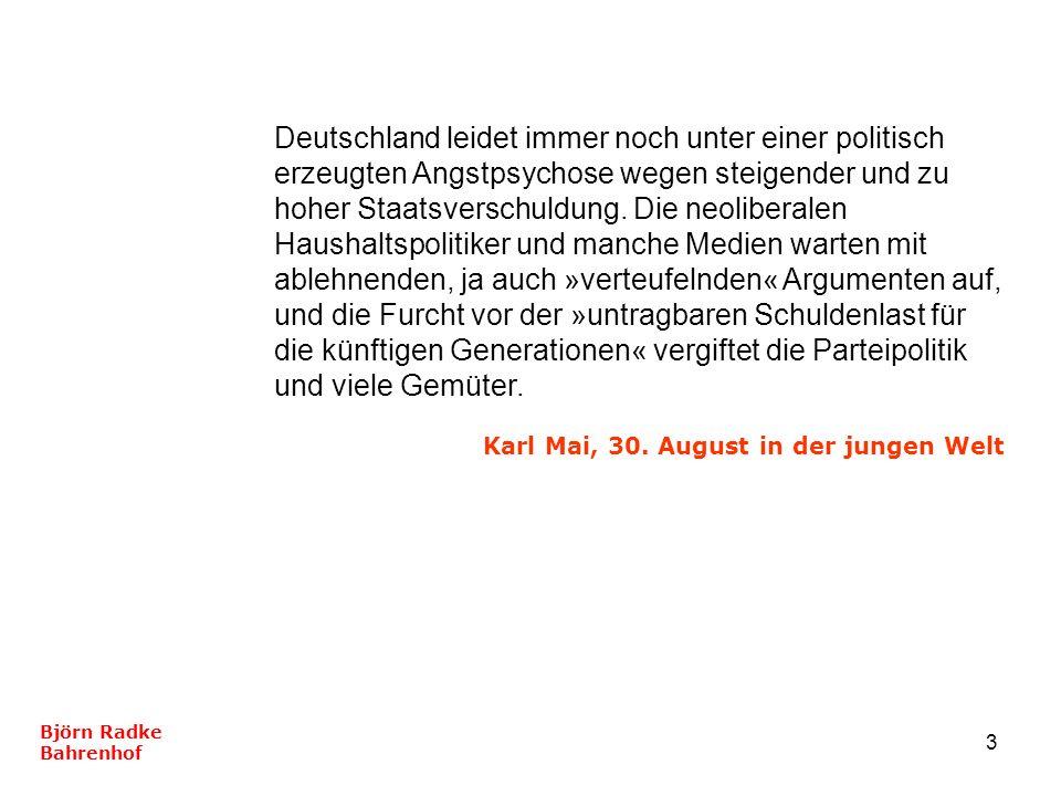 3 Deutschland leidet immer noch unter einer politisch erzeugten Angstpsychose wegen steigender und zu hoher Staatsverschuldung. Die neoliberalen Haush