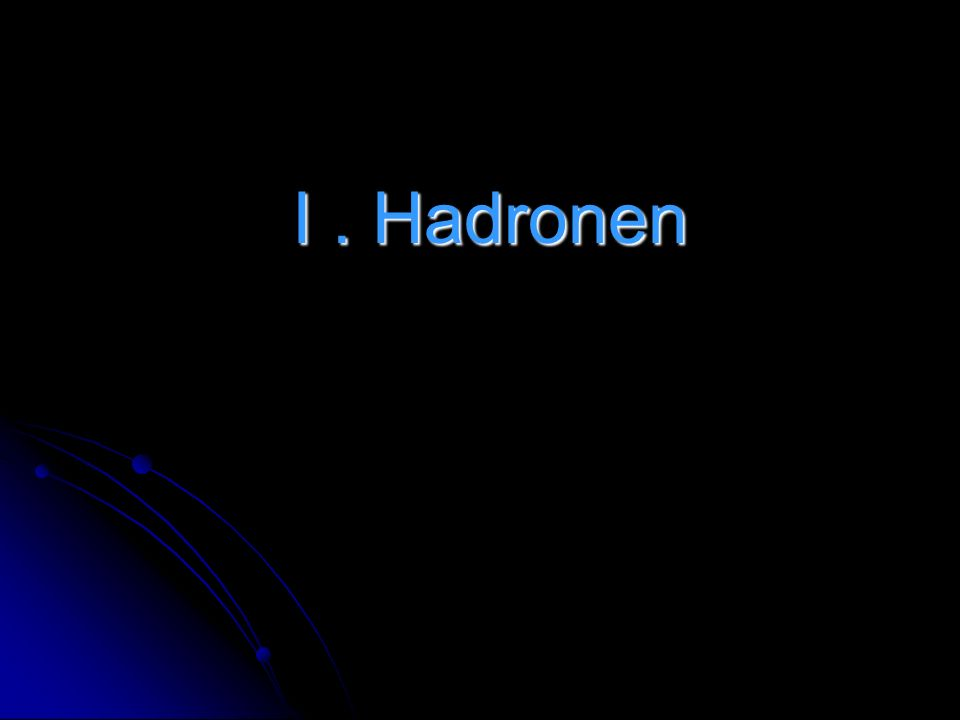I. Hadronen I. Hadronen