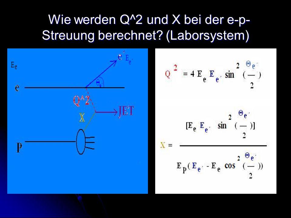 Wie werden Q^2 und X bei der e-p- Streuung berechnet? (Laborsystem) Wie werden Q^2 und X bei der e-p- Streuung berechnet? (Laborsystem)