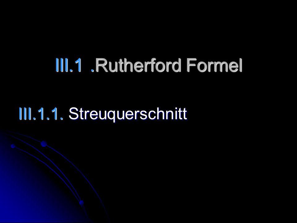 III.1.Rutherford Formel III.1.1. Streuquerschnitt