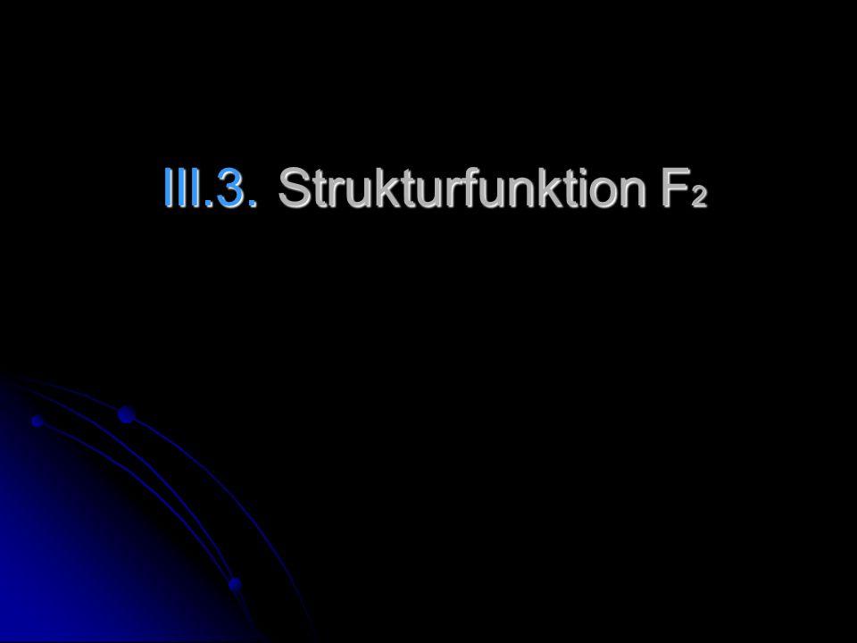 III.3. Strukturfunktion F 2 III.3. Strukturfunktion F 2
