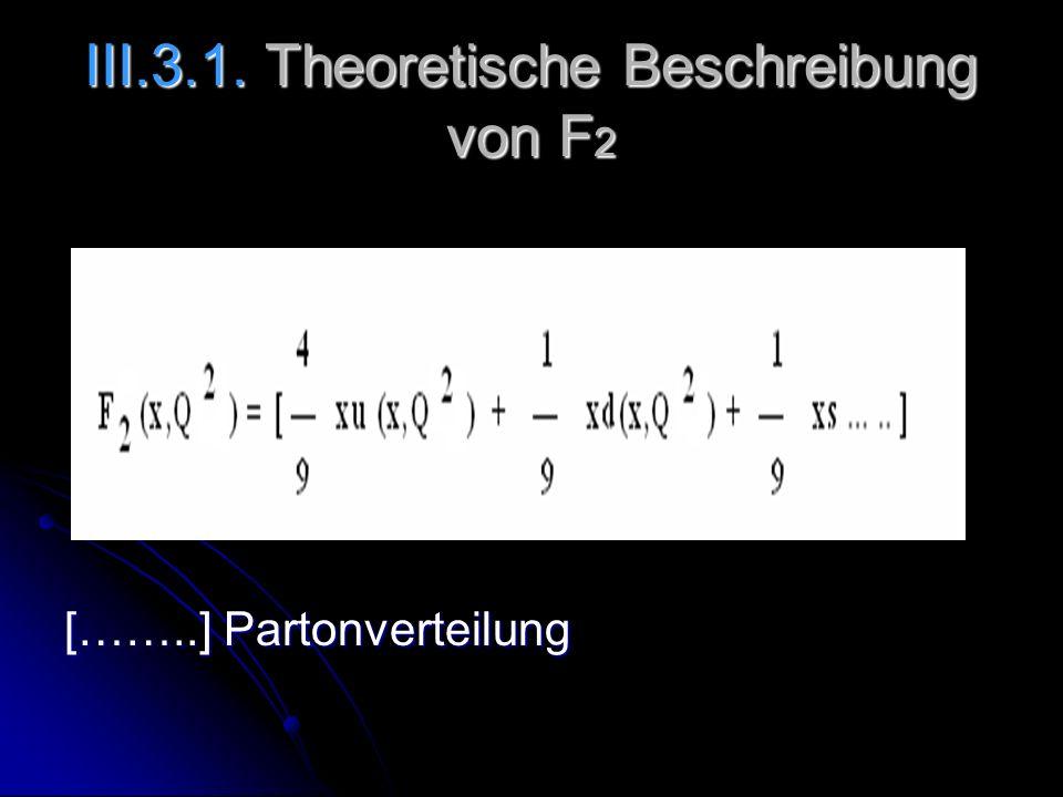 III.3.1. Theoretische Beschreibung von F 2 [……..] Partonverteilung