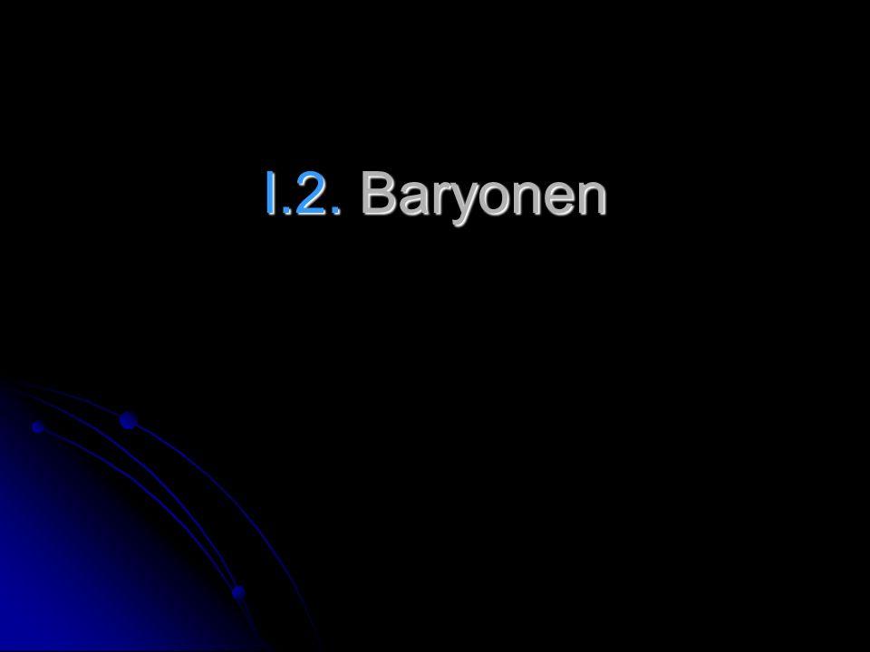 I.2. Baryonen