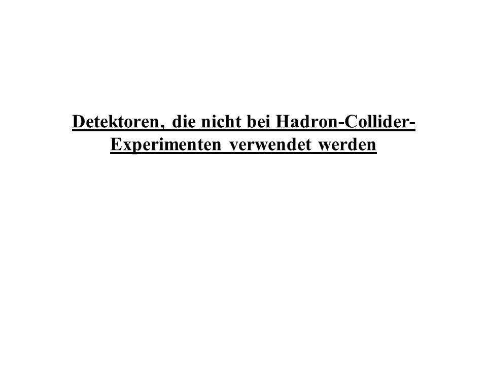 Detektoren, die nicht bei Hadron-Collider- Experimenten verwendet werden