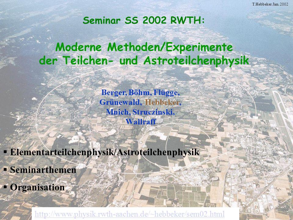 T.Hebbeker Jan. 2002 Seminar SS 2002 RWTH: Moderne Methoden/Experimente der Teilchen- und Astroteilchenphysik Berger, Böhm, Flügge, Grünewald, Hebbeke