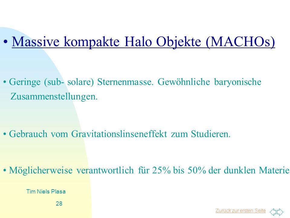 Zurück zur ersten Seite Tim Niels Plasa 28 Massive kompakte Halo Objekte (MACHOs) Geringe (sub- solare) Sternenmasse. Gewöhnliche baryonische Zusammen