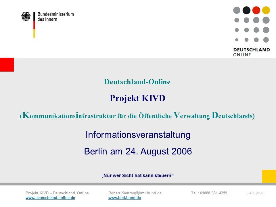 Projekt KIVD – Deutschland Online Robert.Kamrau@bmi.bund.de Tel.: 01888 681 4259 www.deutschland-online.dewww.bmi.bund.de 24.08.2006 Deutschland-Onlin
