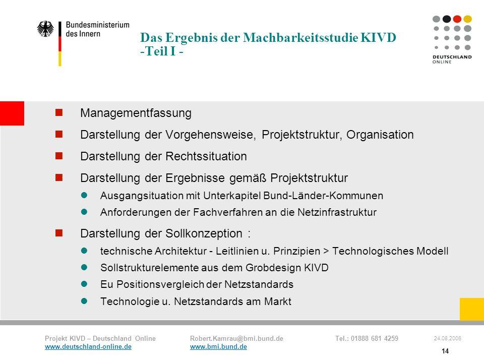Projekt KIVD – Deutschland Online Robert.Kamrau@bmi.bund.de Tel.: 01888 681 4259 www.deutschland-online.dewww.bmi.bund.de 24.08.2006 14 Das Ergebnis d