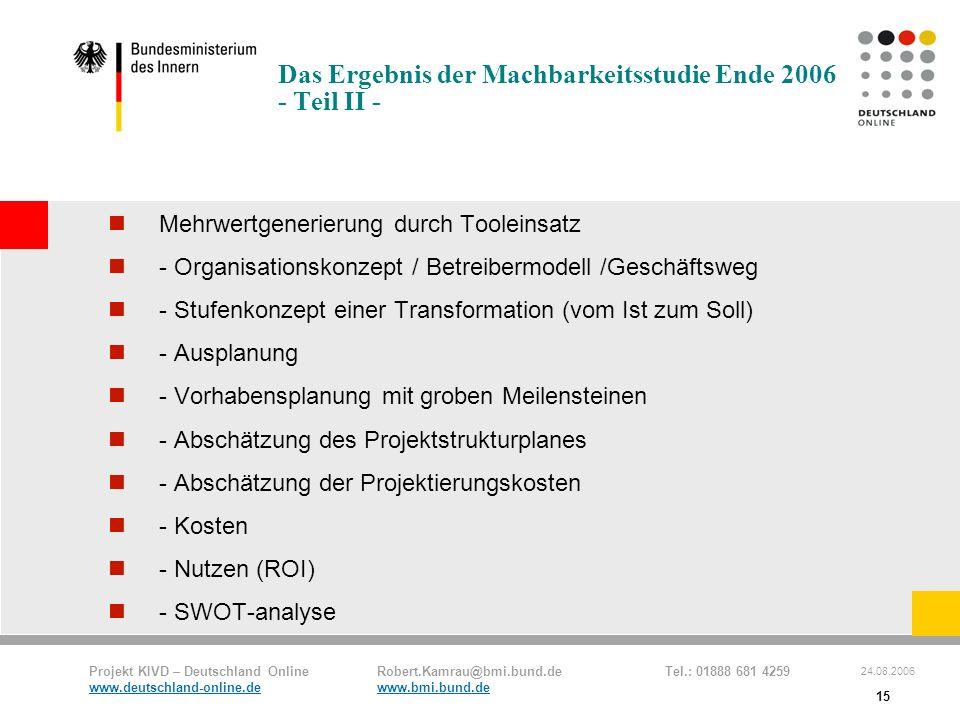 Projekt KIVD – Deutschland Online Robert.Kamrau@bmi.bund.de Tel.: 01888 681 4259 www.deutschland-online.dewww.bmi.bund.de 24.08.2006 15 Das Ergebnis d