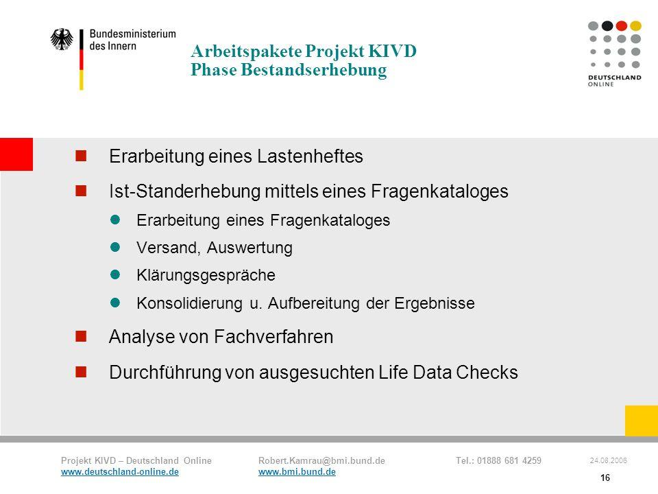 Projekt KIVD – Deutschland Online Robert.Kamrau@bmi.bund.de Tel.: 01888 681 4259 www.deutschland-online.dewww.bmi.bund.de 24.08.2006 16 Arbeitspakete
