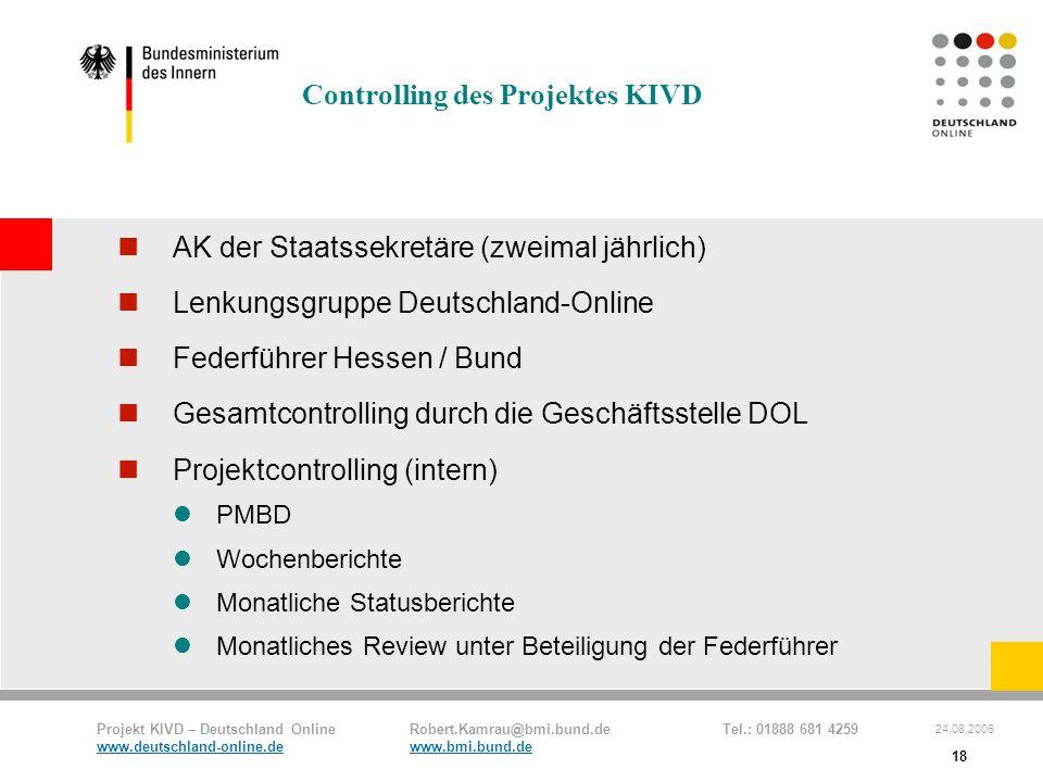 Projekt KIVD – Deutschland Online Robert.Kamrau@bmi.bund.de Tel.: 01888 681 4259 www.deutschland-online.dewww.bmi.bund.de 24.08.2006 18 Controlling de