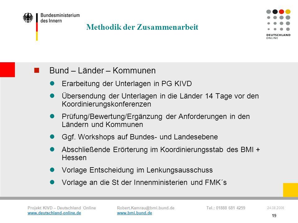 Projekt KIVD – Deutschland Online Robert.Kamrau@bmi.bund.de Tel.: 01888 681 4259 www.deutschland-online.dewww.bmi.bund.de 24.08.2006 19 Methodik der Z