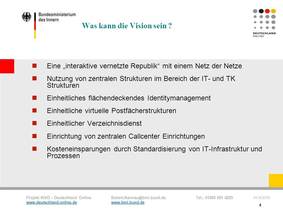 Projekt KIVD – Deutschland Online Robert.Kamrau@bmi.bund.de Tel.: 01888 681 4259 www.deutschland-online.dewww.bmi.bund.de 24.08.2006 4 Was kann die Vi