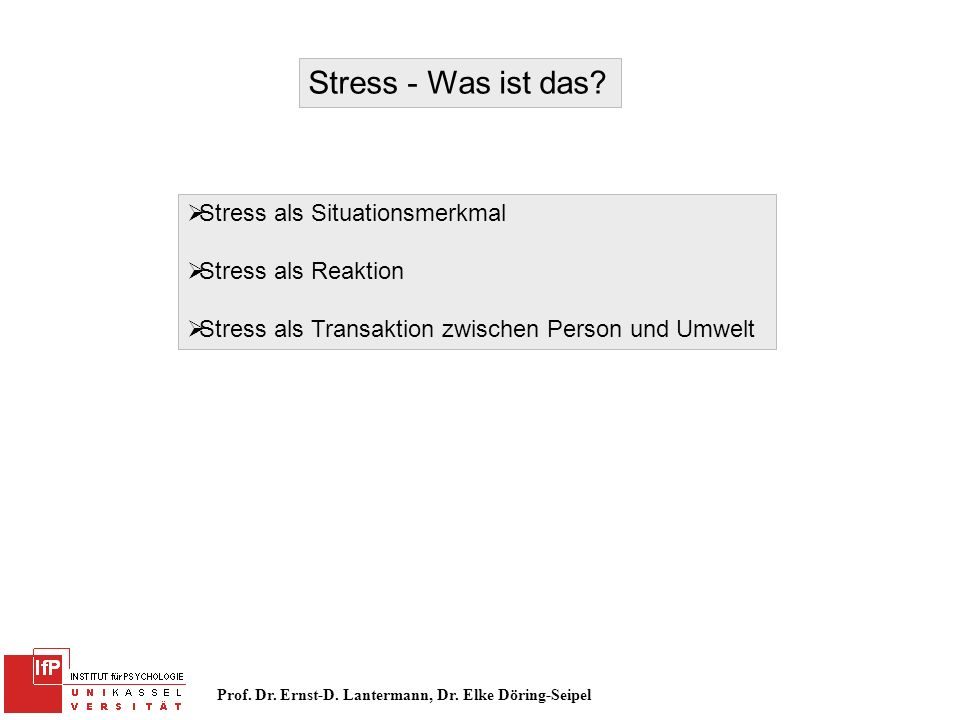 Prof. Dr. Ernst-D. Lantermann, Dr. Elke Döring-Seipel Stress - Was ist das? Stress als Situationsmerkmal Stress als Reaktion Stress als Transaktion zw
