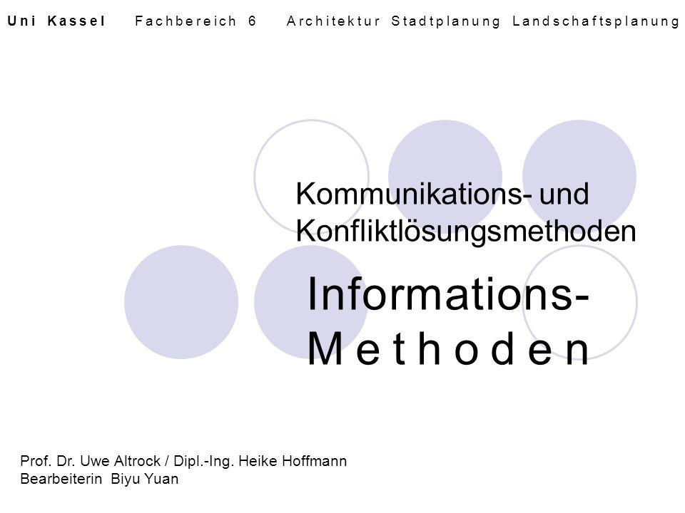 Kommunikations- und Konfliktlösungsmethoden Informations- Methoden Prof. Dr. Uwe Altrock / Dipl.-Ing. Heike Hoffmann Bearbeiterin Biyu Yuan Uni Kassel