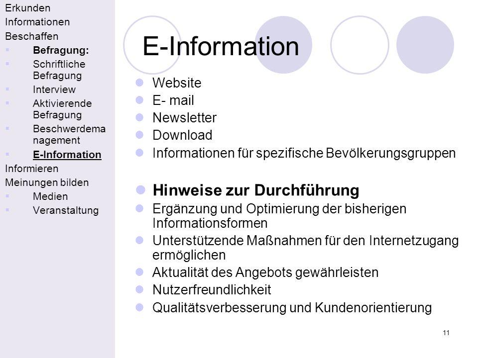 11 E-Information Erkunden Informationen Beschaffen Befragung: Schriftliche Befragung Interview Aktivierende Befragung Beschwerdema nagement E-Informat
