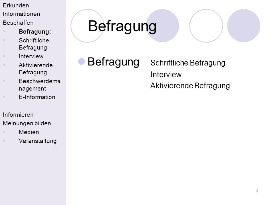 3 Befragung Erkunden Informationen Beschaffen Befragung: Schriftliche Befragung Interview Aktivierende Befragung Beschwerdema nagement E-Information I