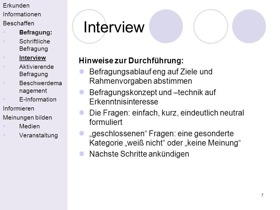 7 Interview Erkunden Informationen Beschaffen Befragung: Schriftliche Befragung Interview Aktivierende Befragung Beschwerdema nagement E-Information I