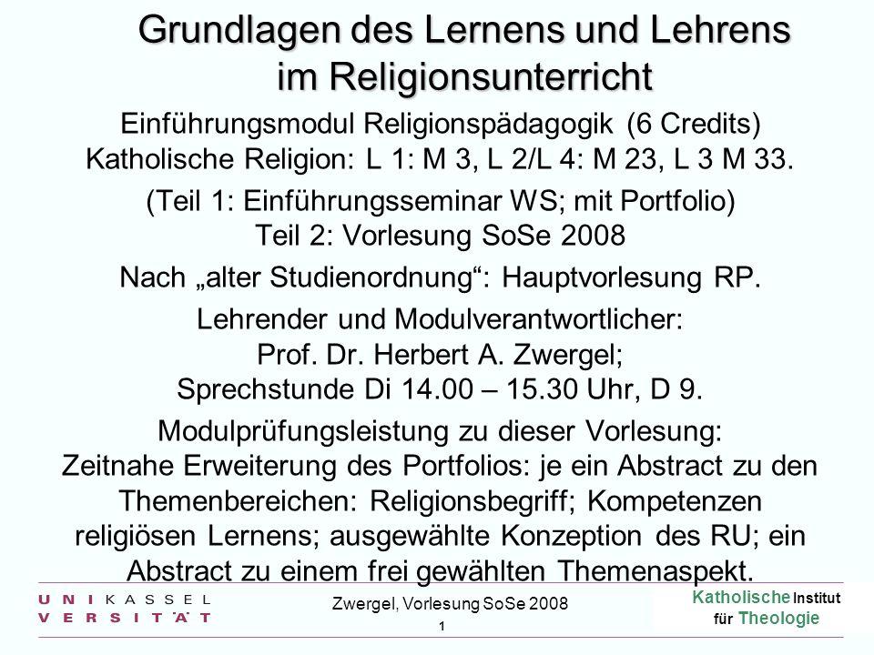 Katholische Institut für Theologie 1 Zwergel, Vorlesung SoSe 2008 Grundlagen des Lernens und Lehrens im Religionsunterricht Einführungsmodul Religions