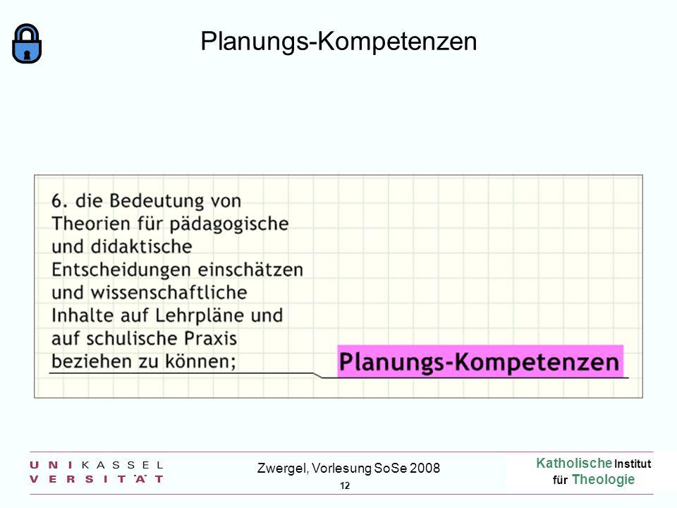 Katholische Institut für Theologie 12 Zwergel, Vorlesung SoSe 2008 Planungs-Kompetenzen