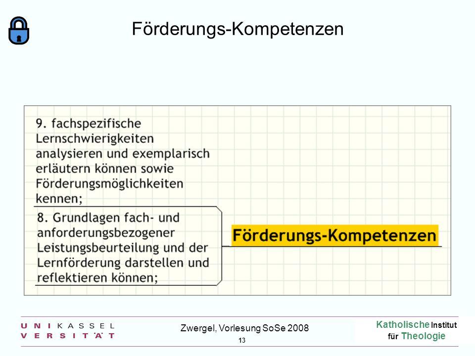 Katholische Institut für Theologie 13 Zwergel, Vorlesung SoSe 2008 Förderungs-Kompetenzen
