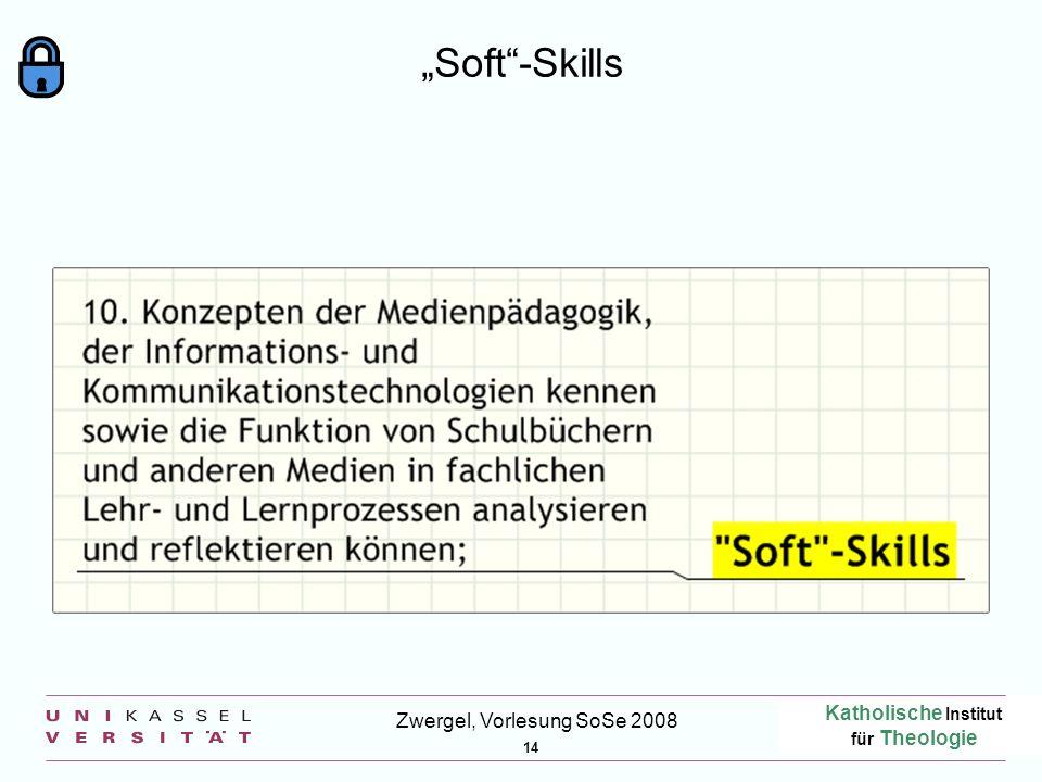 Katholische Institut für Theologie 14 Zwergel, Vorlesung SoSe 2008 Soft-Skills